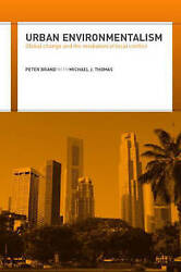 Urban Environmentalism. Global Change and the Mediation of Local Conflict by Bra