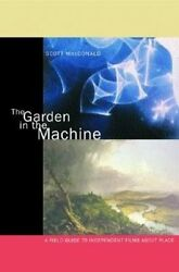 The Garden in the Machine. A Field Guide to Independent Films about Place by Mac