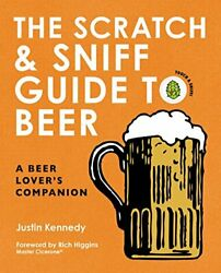 The Scratch Sniff Guide to Beer A Beer Lover s Companion