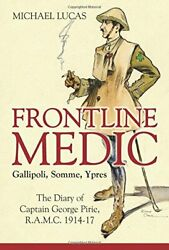 Frontline Medic - Gallipoli, Somme, Ypres The Diary Of Capt... By Michael Lucas