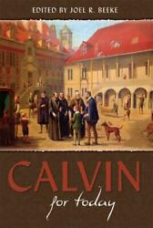 Calvin for Today 2010 Hardcover Edited by Joel R. Beeke Publisher RHB $11.00