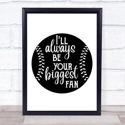 Baseball Iand039ll Always Be Your Biggest Fan Quote Typogrophy Wall Art Print