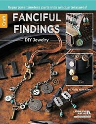 Fanciful Findings Diy Jewelry By Holly Witt-allen Book The Fast Free Shipping
