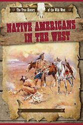 Native Americans In The West The True History Of The Wild West