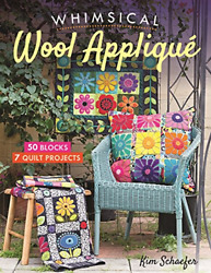 Whimsical Wool Appliqué 50 Blocks, 7 Quilt Projects