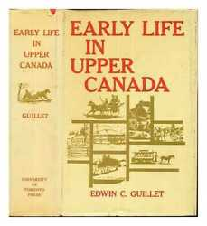 Early Life In Upper Canada / By Edwin C. Guillet With 302 Illustrations...