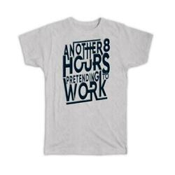 Gift T-shirt 8 Hours Pretending To Work Office Coworker Funny Sarcastic