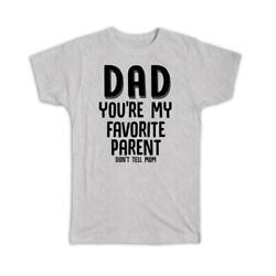 Gift T-shirt Dad You Are My Favorite Parent Dont Tell Mom Birthday Christmas