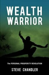 Wealth Warrior The Personal Prosperity Revolution By Chandler Steve Book The