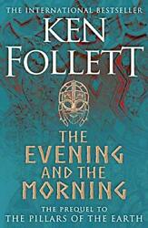 The Evening and the Morning: The Prequel to The Pillars of th... by Follett Ken $13.10