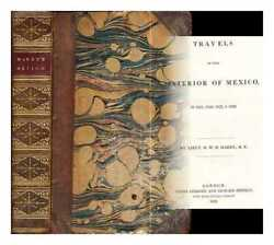 Travels In The Interior Of Mexico In 1825 1826 1827 And 1828 / By Lieut....