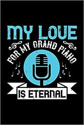 Piano Notebook My Love For My Grand Piano Is Eternal Composition Book 120 Li...