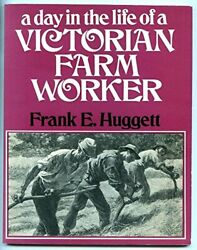 A Day In The Life Of A Victorian Farm Worker By Huggett, Frank E. Hardback Book