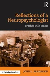 Reflections Of A Neuropsychologist Brushes With Brains By Bradshaw, John L. The