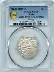 1600-03 M G Calico Type-104a Granada Pcgs Xf 45 2 Reales 5.61 Grams
