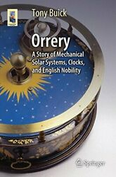 Orrery A Story Of Mechanical Solar Systems, Clocks, And Engli... By Buick, Tony