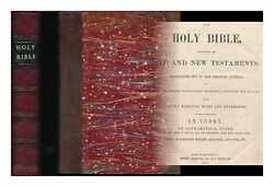 The Holy Bible Containing The Old And New Testaments Translated Out Of The...