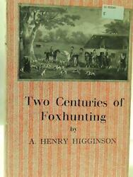 Two Centuries Of Foxhunting A. Henry Higginson - 1946 Id46202