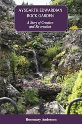 Aysgarth Edwardian Rock Garden A Story Of Creation And... By Anderson, Rosemary