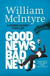 Good News, Bad News The Robbie Munro Thrillers By Mcintyre, William Book The