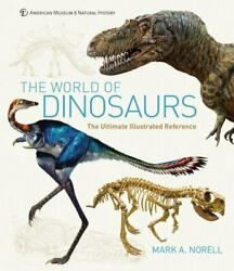 The World Of Dinosaurs An Illustrated Tour By Norell Mark A.