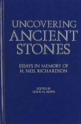 Uncovering Ancient Stones Essays In Memory Of H. Neil Richardson Hardback Book