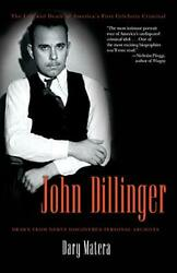 John Dillinger The Life And Death Of America's Firs... By Dary Matera Paperback