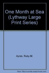 One Month At Sea Lythway Large Print Books By Ayres, Ruby M. Hardback Book The