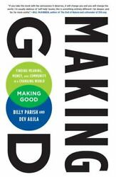 Making Good : Finding Meaning Money and Community in a Changing World by Billy