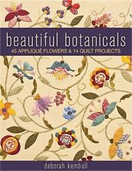 Beautiful Botanicals 45 Applique Flowers And 14 Quilt Projects Paperback Or Soft