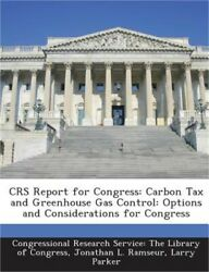 Crs Report for Congress: Carbon Tax and Greenhouse Gas Control: Options and Cons