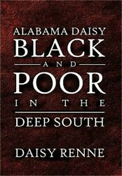 Alabama Daisy Black and Poor in the Deep South (Hardback or Cased Book)