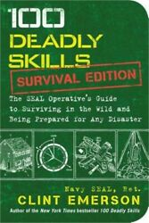 100 Deadly Skills Survival Edition The Seal Operativeand039s Guide To Surviving In