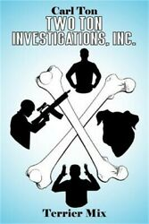 Two Ton Investigations Inc.: Terrier Mix (Paperback or Softback)