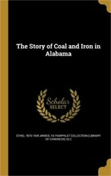 The Story of Coal and Iron in Alabama (Hardback or Cased Book)