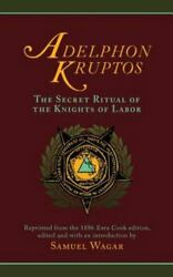 Adelphon Kruptos The Secret Ritual Of The Knights Of Labor Paperback Or Softba