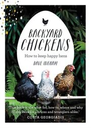 Backyard Chickens: How to Keep Happy Hens Hardback or Cased Book