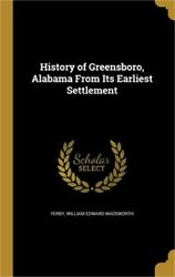 History of Greensboro Alabama from Its Earliest Settlement (Hardback or Cased B