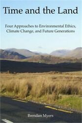 Time and the Land: Four Approaches to Environmental Ethics, Climate Change, and