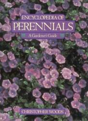 The Encyclopedia of Perennials: A Gardener's Guide By Christopher Woods