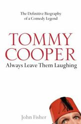Tommy Cooper: Always Leave Them Laughing By John Fisher $15.67