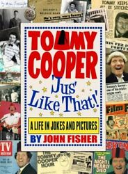 Tommy Cooper #x27;Jus#x27; Like That #x27;: A Life in Jokes and Pictures By John Fisher $13.51