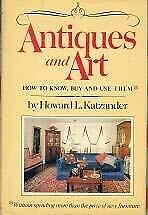 Antiques And Art How To Know, Buy And Use Them Hardcover Howard L. Katzander