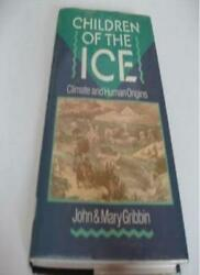 Children of the Ice: Climate and Human Origins By John R. Gribbin Mary Gribbin
