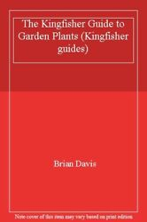 The Kingfisher Guide to Garden Plants (Kingfisher guides) By Br .9781856971478