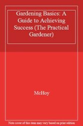 Gardening Basics: A Guide to Achieving Success (The Practical Gardener) By McHo
