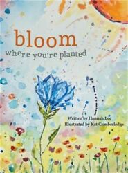 Bloom Where You're Planted: Finding Strength in Your Season (Hardback or Cased B