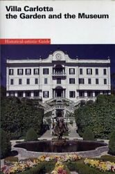 Villa Carlotta the Garden and the Museum: Historical Artistic Guide By Paolo Co
