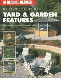The Complete Guide to Yard + Garden Features: More Than 60 Practical + Ornament