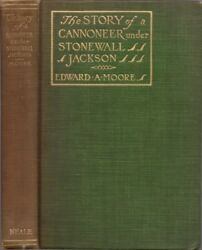Edward A Moore / Story Of Cannoneer Under Stonewall Jackson In Which Is Told 1st